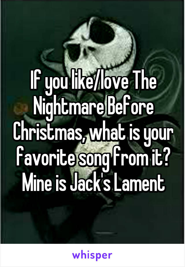 If you like/love The Nightmare Before Christmas, what is your favorite song from it? Mine is Jack's Lament