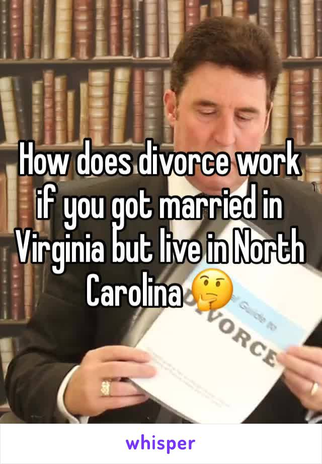 How does divorce work if you got married in Virginia but live in North Carolina 🤔