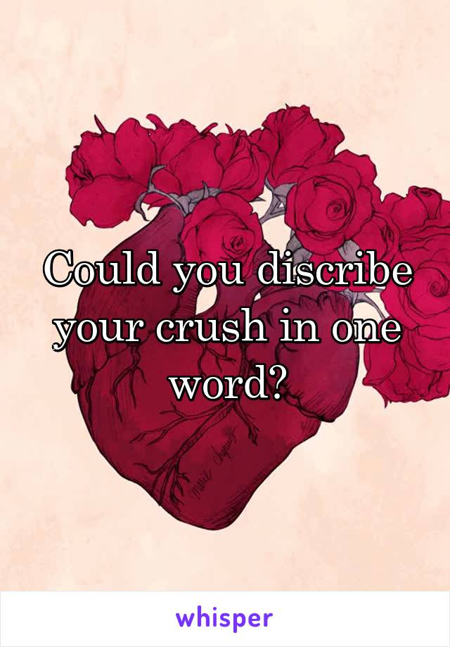 Could you discribe your crush in one word?