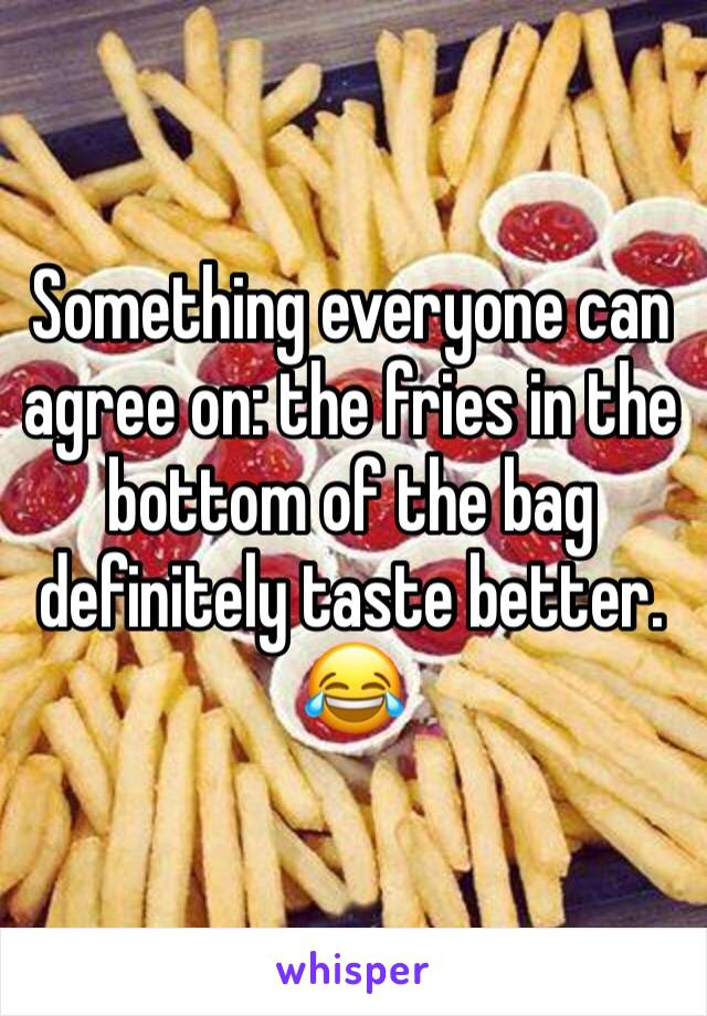 Something everyone can agree on: the fries in the bottom of the bag definitely taste better. 😂