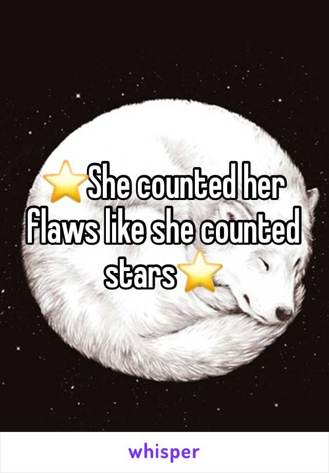 ⭐️She counted her flaws like she counted stars⭐️