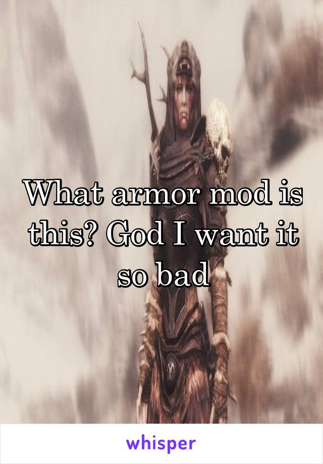 What armor mod is this? God I want it so bad