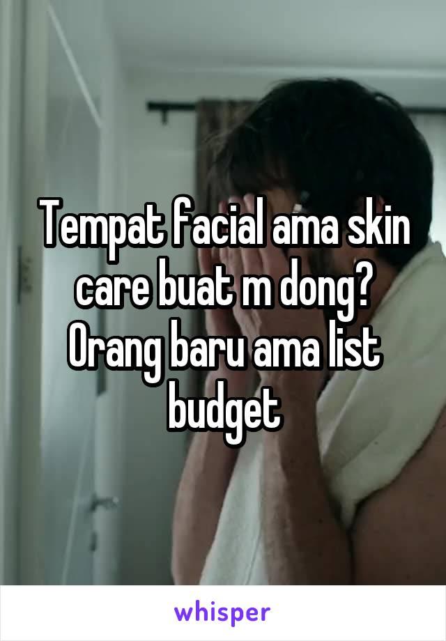 Tempat facial ama skin care buat m dong? Orang baru ama list budget