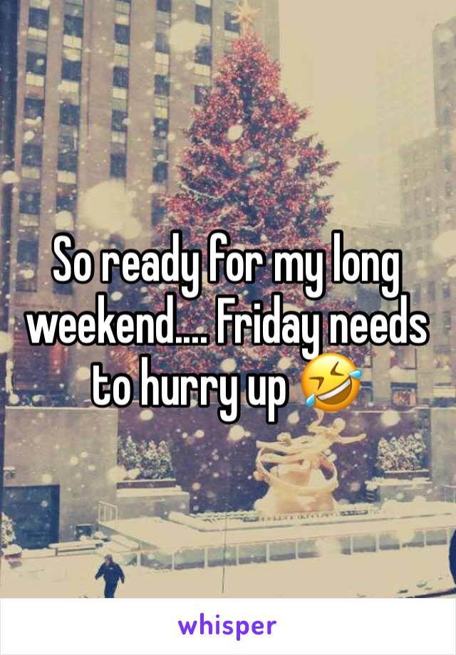 So ready for my long weekend.... Friday needs to hurry up 🤣