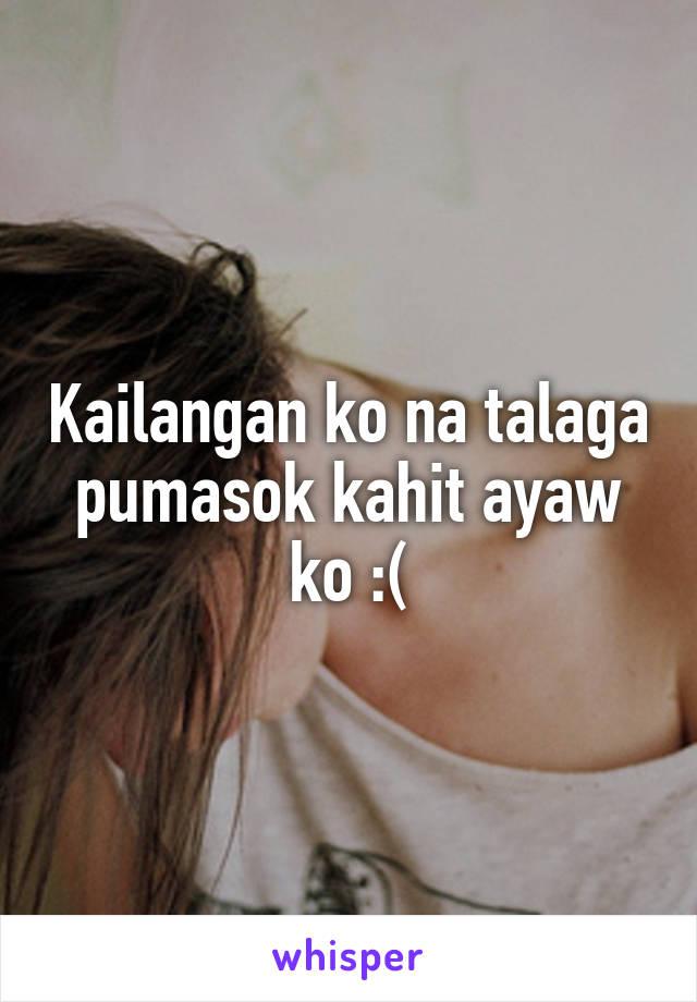 Kailangan ko na talaga pumasok kahit ayaw ko :(