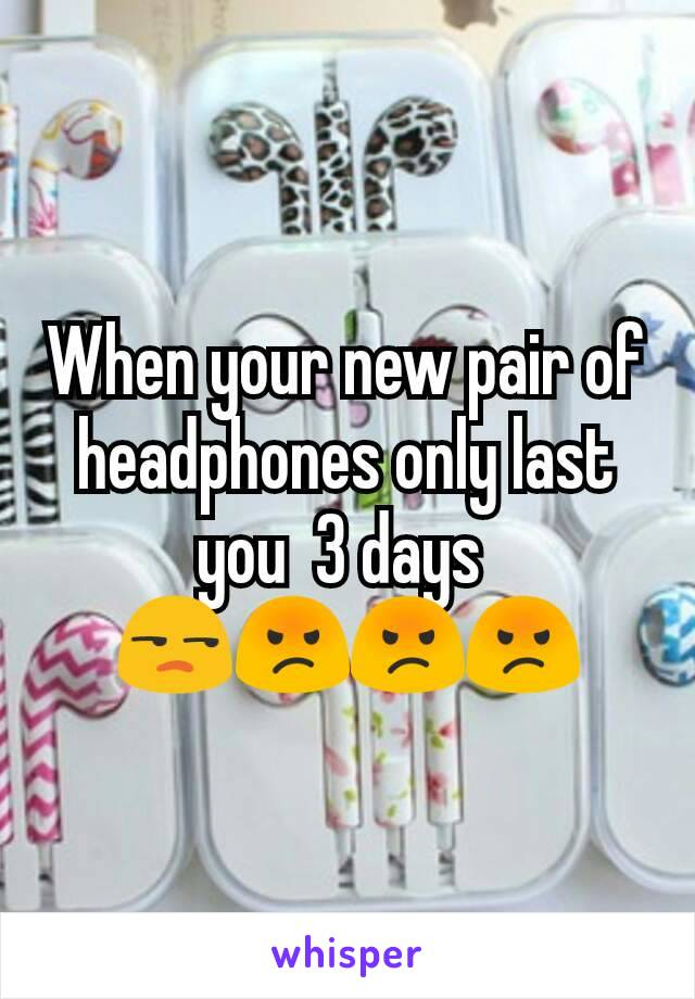 When your new pair of headphones only last you  3 days  😒😡😡😡