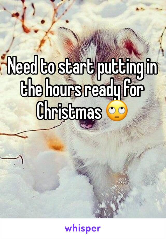 Need to start putting in the hours ready for Christmas 🙄