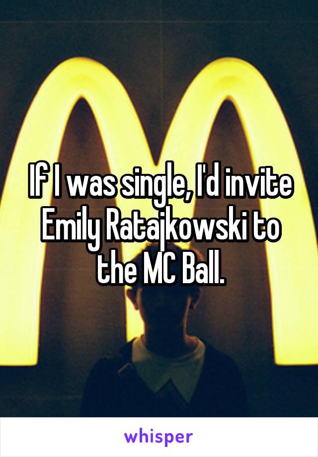 If I was single, I'd invite Emily Ratajkowski to the MC Ball.