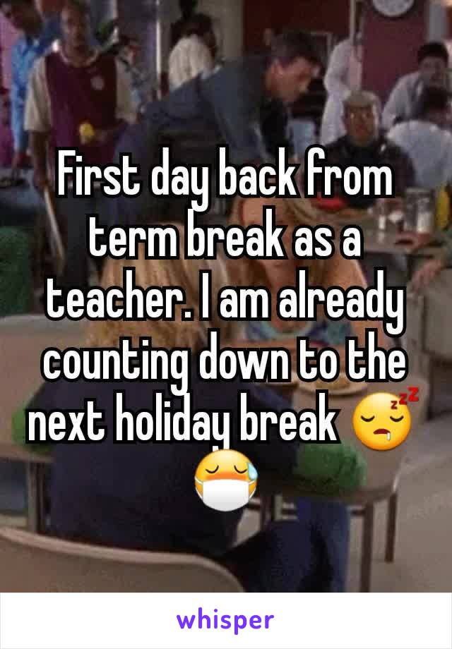 First day back from term break as a teacher. I am already counting down to the next holiday break 😴😷