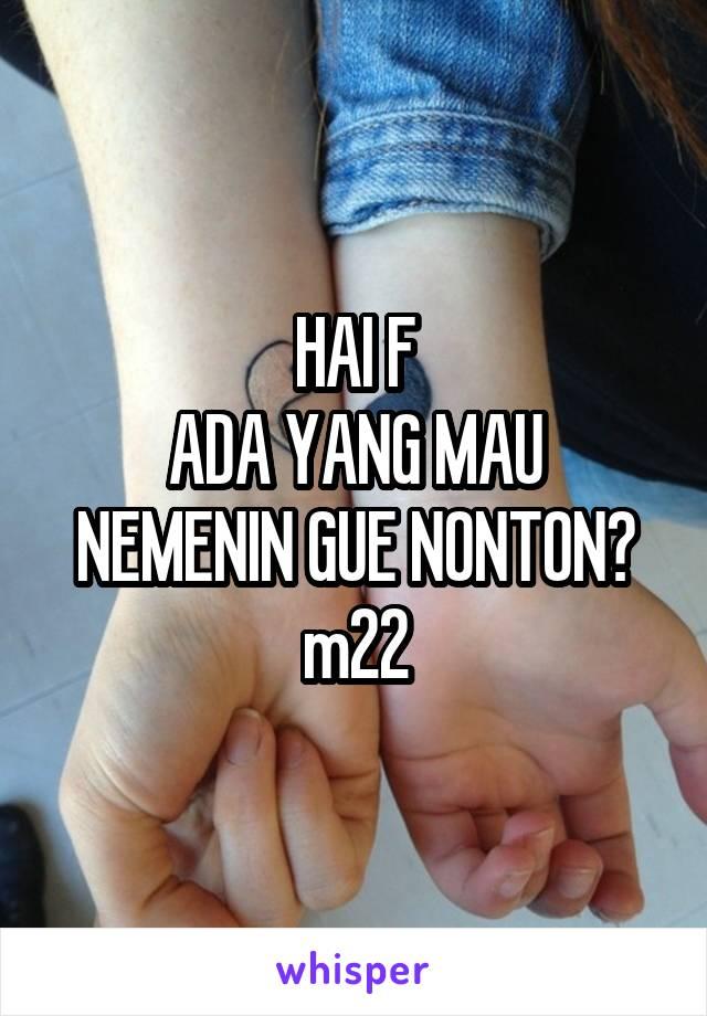 HAI F ADA YANG MAU NEMENIN GUE NONTON? m22