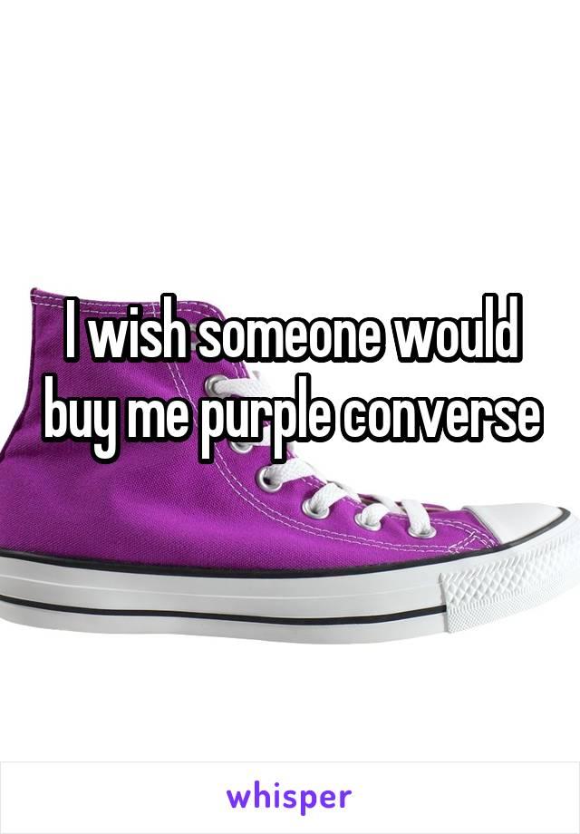 I wish someone would buy me purple converse