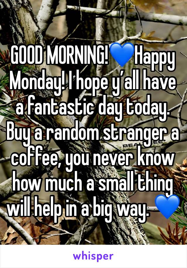 GOOD MORNING!💙Happy Monday! I hope y'all have a fantastic day today. Buy a random stranger a coffee, you never know how much a small thing will help in a big way. 💙