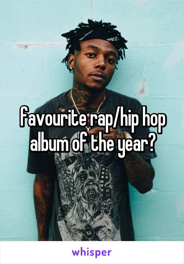 favourite rap/hip hop album of the year?