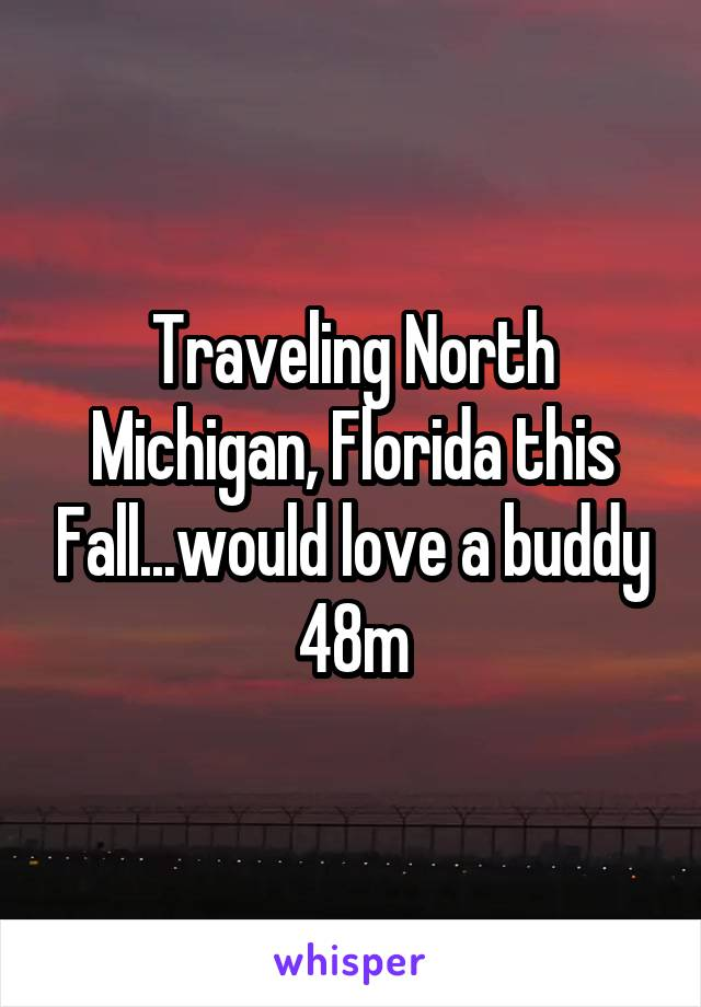 Traveling North Michigan, Florida this Fall...would love a buddy 48m