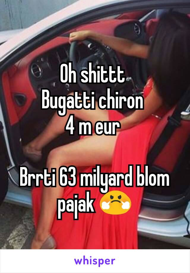 Oh shittt  Bugatti chiron  4 m eur   Brrti 63 milyard blom pajak 😤