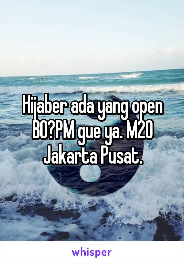 Hijaber ada yang open BO?PM gue ya. M20 Jakarta Pusat.