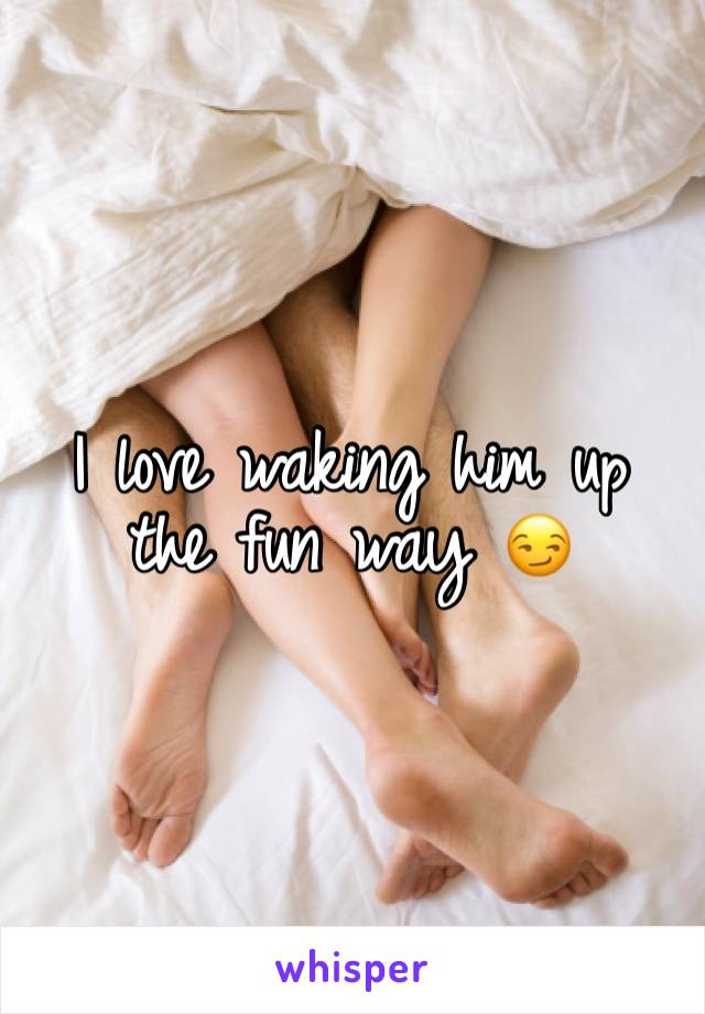 I love waking him up the fun way 😏