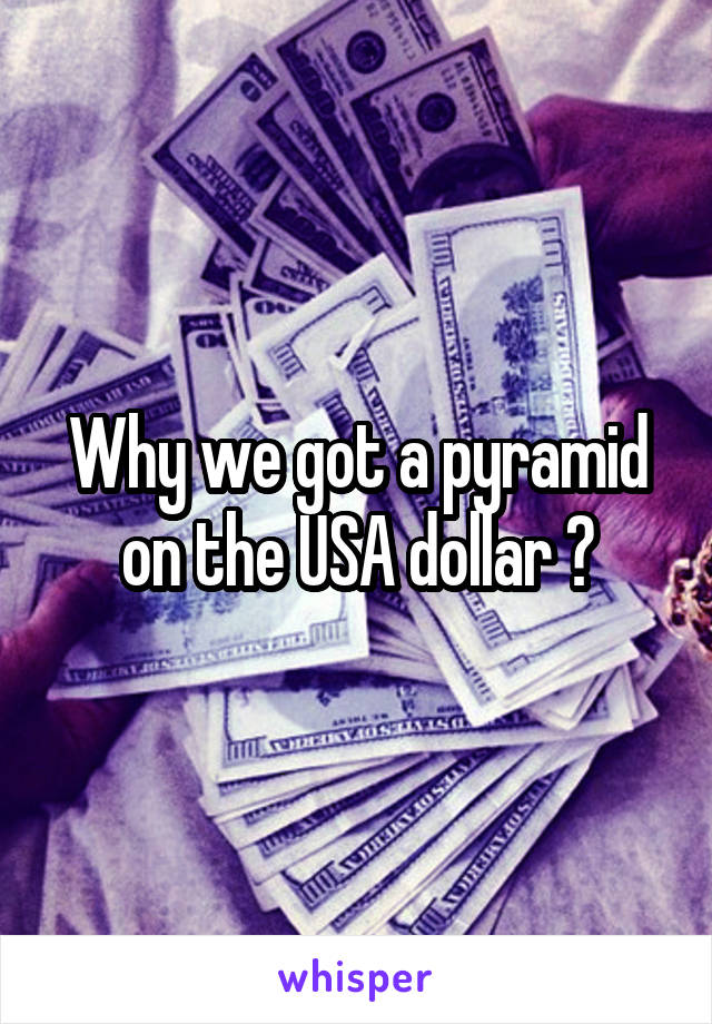 Why we got a pyramid on the USA dollar ?