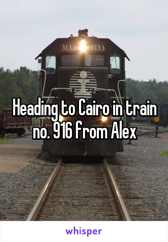 Heading to Cairo in train no. 916 from Alex