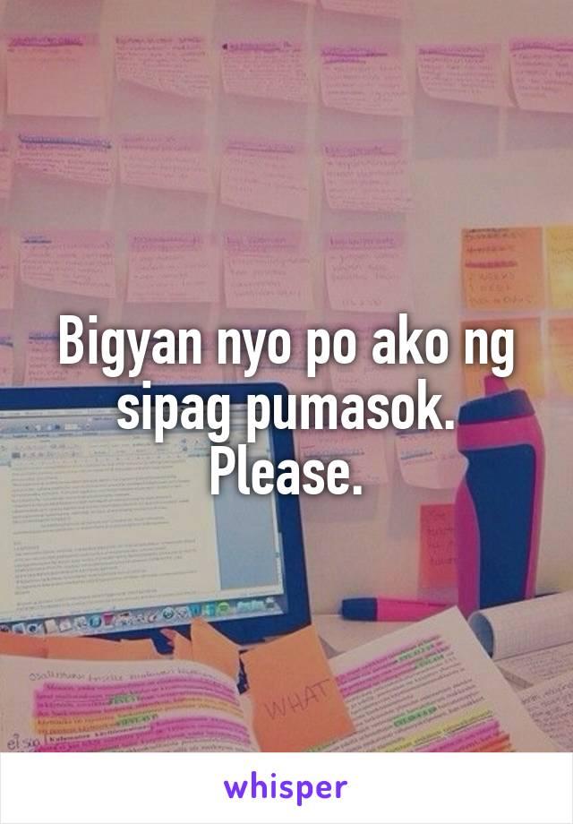 Bigyan nyo po ako ng sipag pumasok. Please.