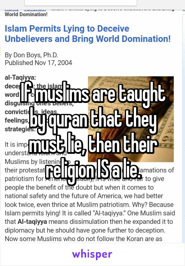 If muslims are taught by quran that they must lie, then their religion IS a lie.