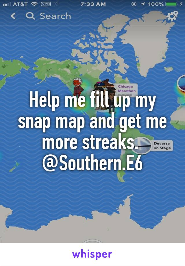 Help me fill up my snap map and get me more streaks.  @Southern.E6