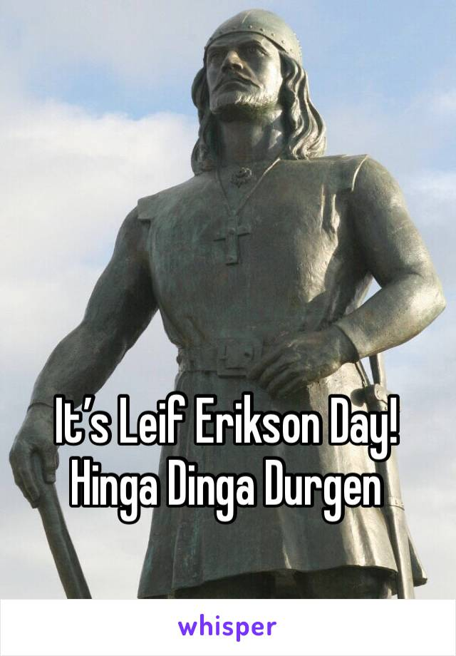 It's Leif Erikson Day! Hinga Dinga Durgen
