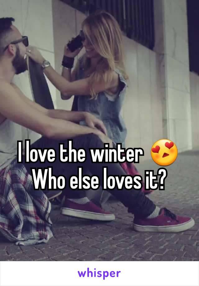 I love the winter 😍 Who else loves it?