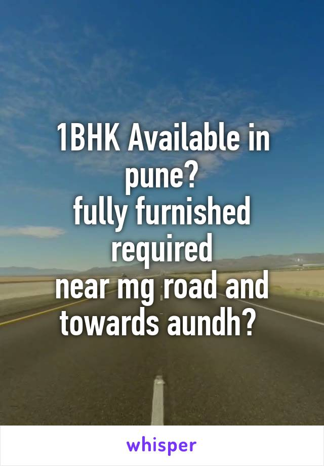 1BHK Available in pune? fully furnished required near mg road and towards aundh?