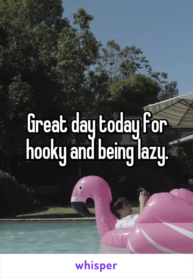 Great day today for hooky and being lazy.