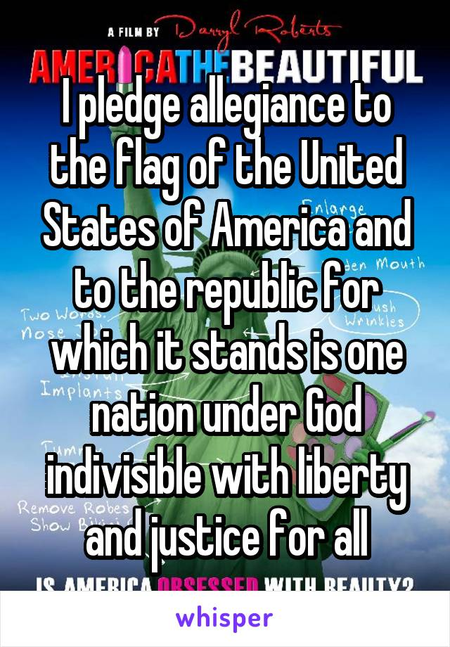 I pledge allegiance to the flag of the United States of America and to the republic for which it stands is one nation under God indivisible with liberty and justice for all