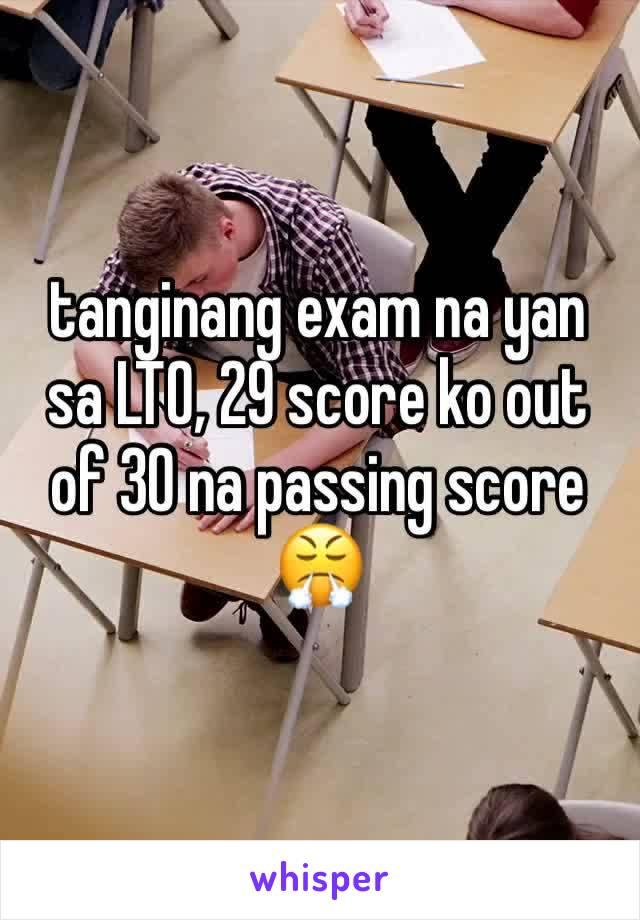 tanginang exam na yan sa LTO, 29 score ko out of 30 na passing score 😤
