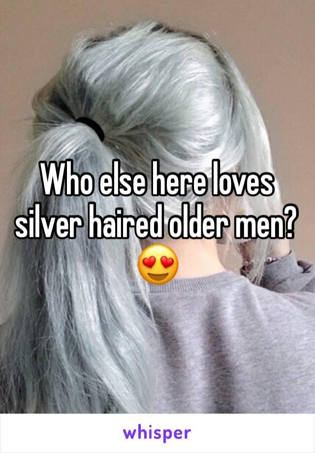 Who else here loves silver haired older men? 😍