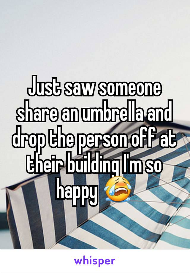 Just saw someone share an umbrella and drop the person off at their building I'm so happy 😭