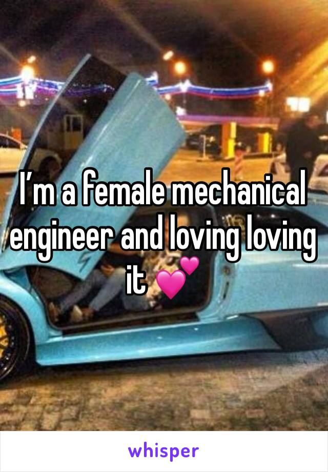 I'm a female mechanical engineer and loving loving it 💕