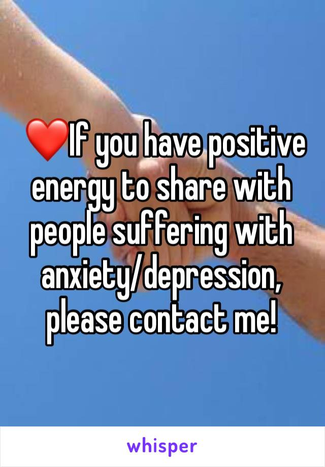 ❤️If you have positive energy to share with people suffering with anxiety/depression, please contact me!