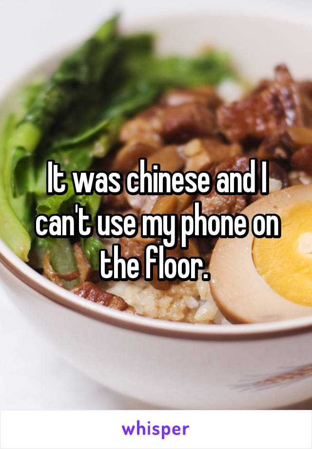 It was chinese and I can't use my phone on the floor.