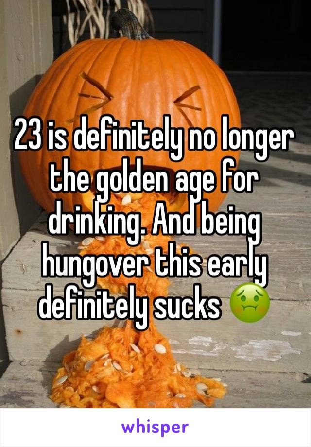 23 is definitely no longer the golden age for drinking. And being hungover this early definitely sucks 🤢