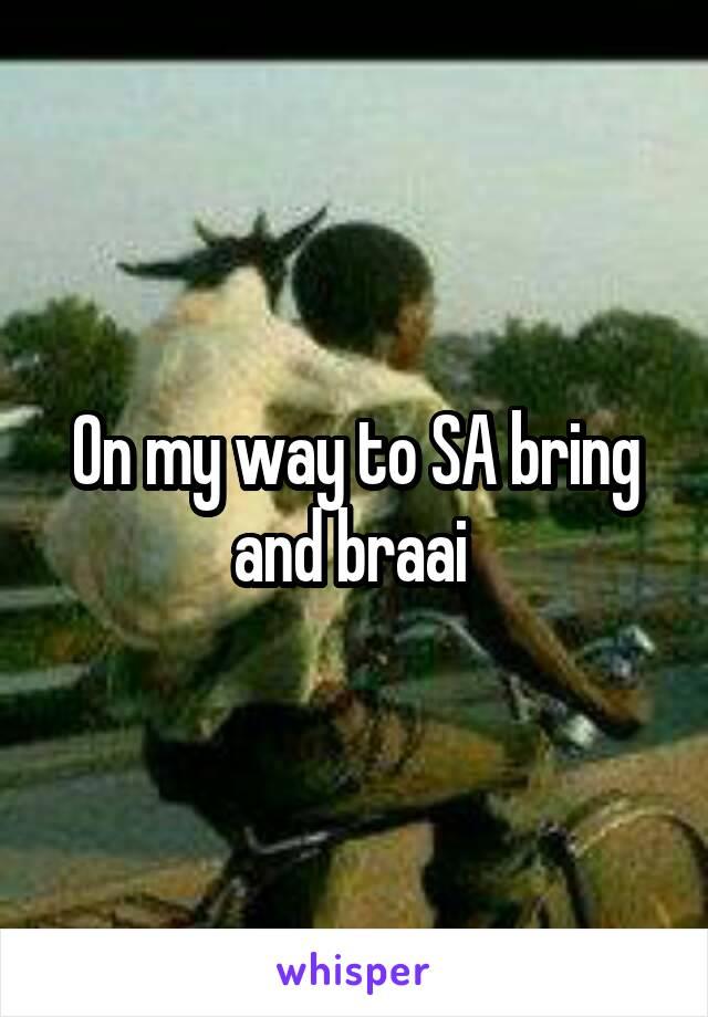 On my way to SA bring and braai