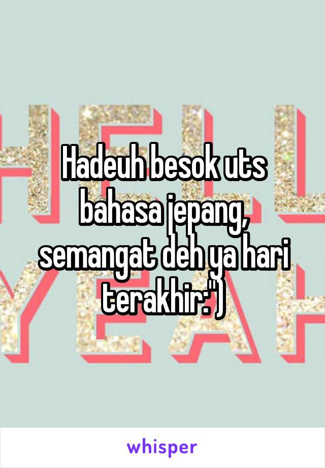 """Hadeuh besok uts bahasa jepang, semangat deh ya hari terakhir:"""")"""