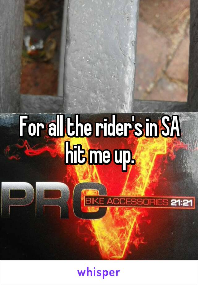 For all the rider's in SA hit me up.