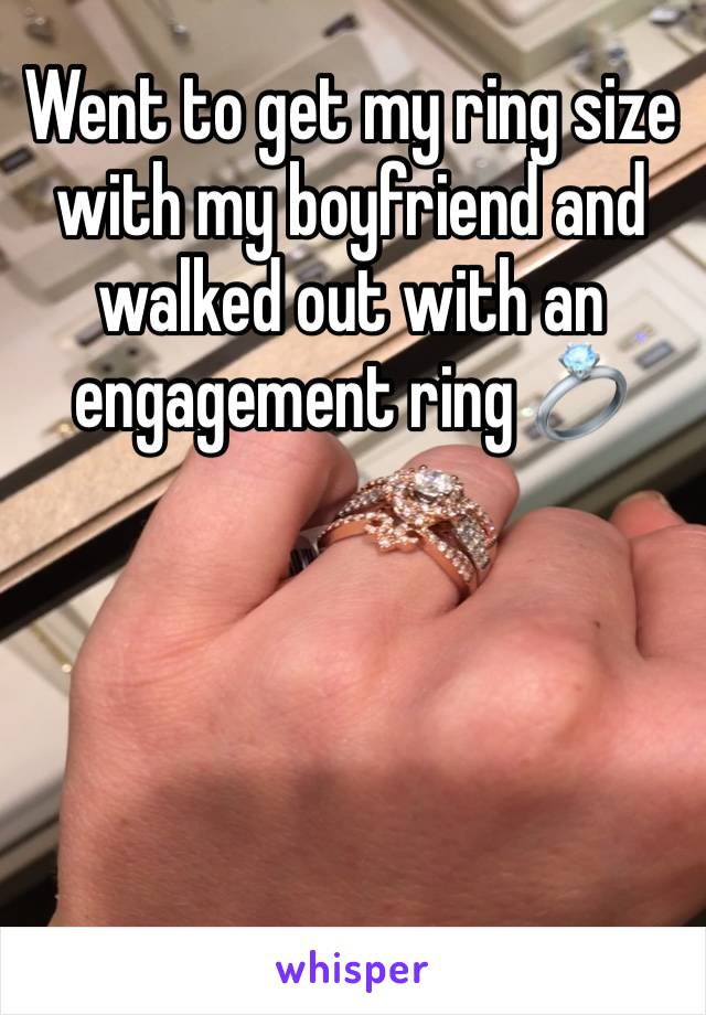 Went to get my ring size with my boyfriend and walked out with an engagement ring 💍