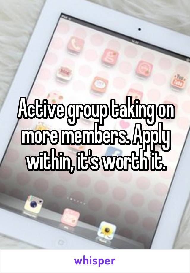 Active group taking on more members. Apply within, it's worth it.