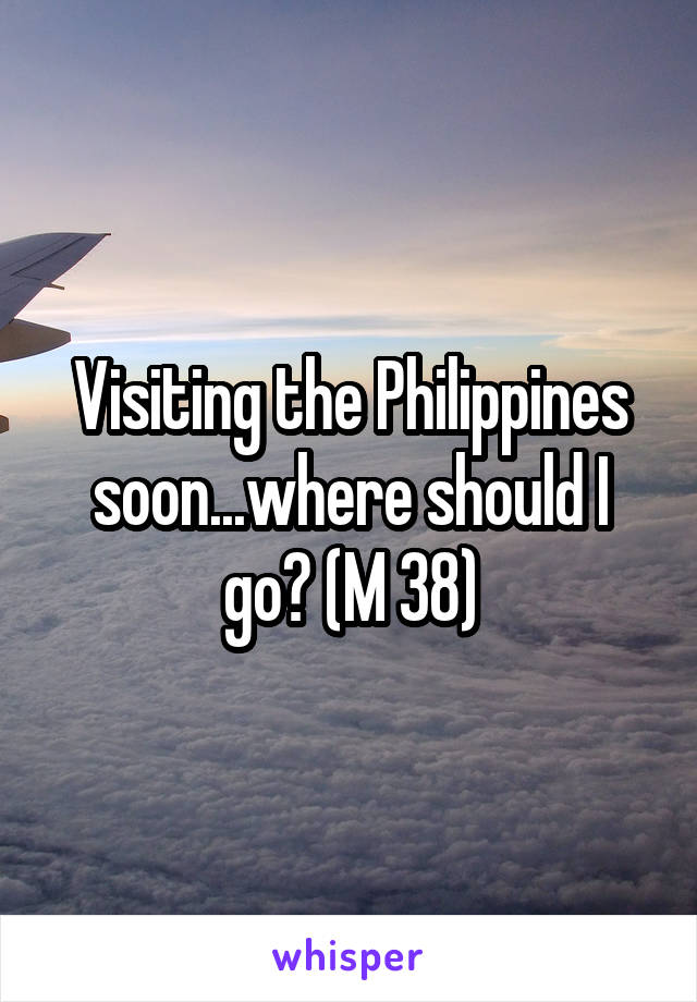 Visiting the Philippines soon...where should I go? (M 38)