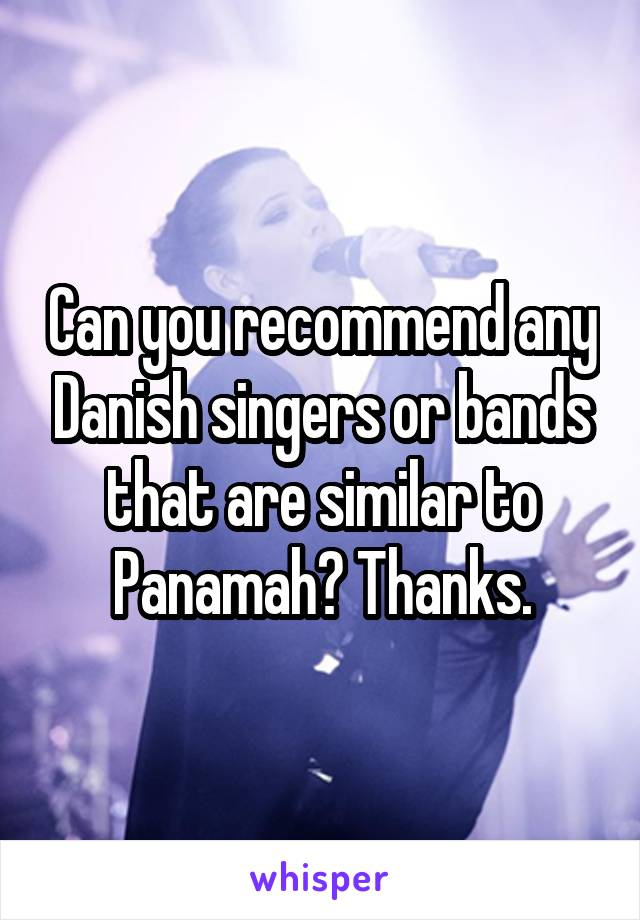 Can you recommend any Danish singers or bands that are similar to Panamah? Thanks.