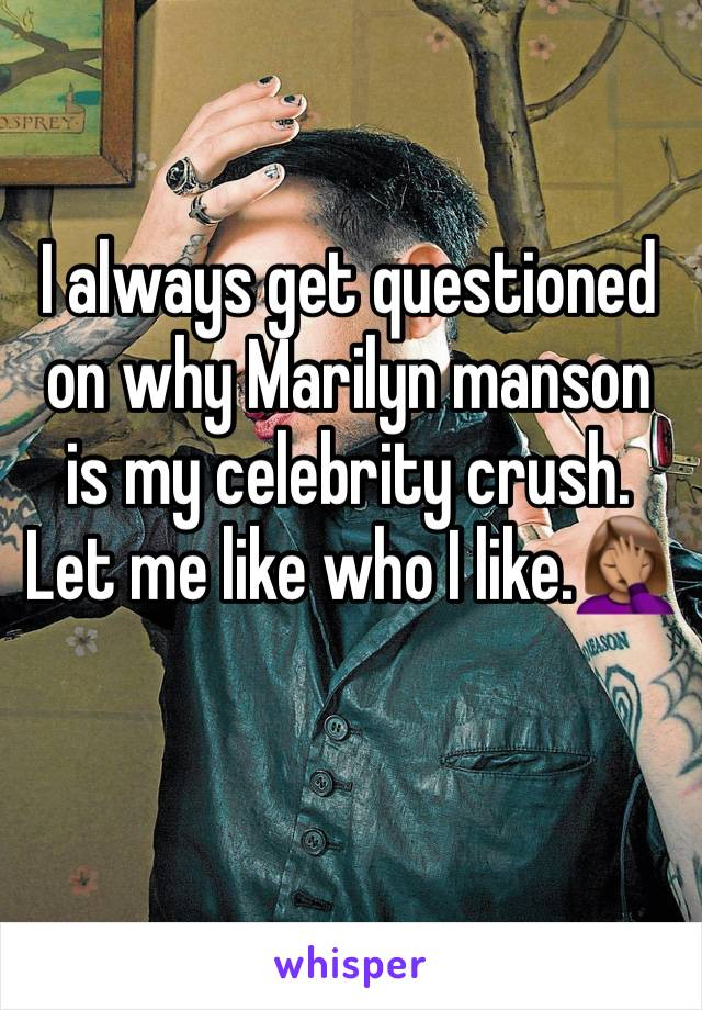 I always get questioned on why Marilyn manson is my celebrity crush. Let me like who I like.🤦🏽♀️