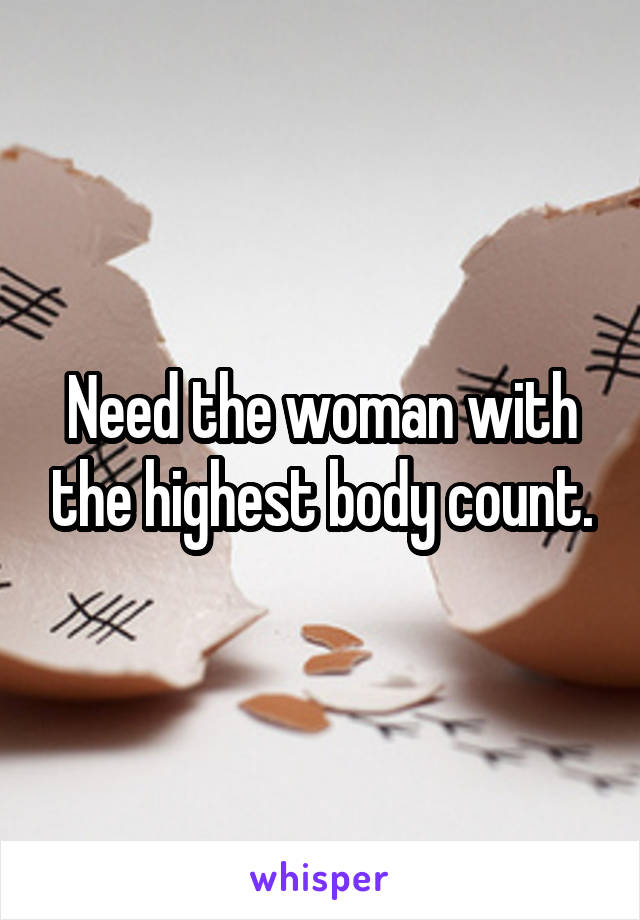 Need the woman with the highest body count.