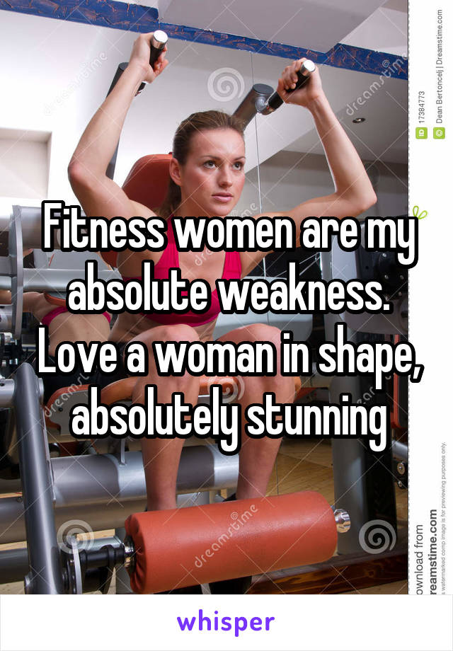 Fitness women are my absolute weakness. Love a woman in shape, absolutely stunning