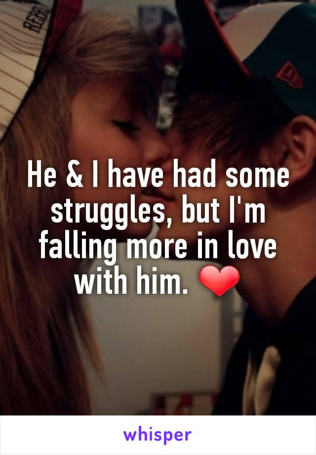 He & I have had some struggles, but I'm falling more in love with him. ❤