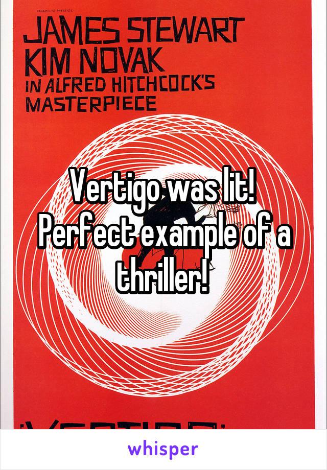 Vertigo was lit!  Perfect example of a thriller!
